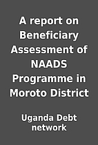 A report on Beneficiary Assessment of NAADS…