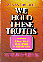 We hold these truths by Zenas J Bicket