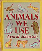 Animals We Use by Arnrid Johnston
