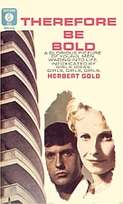 Therefore Be Bold by Herbert Gold