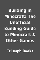 Building in Minecraft: The Unofficial…
