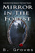 Mirror in the Forest: Book 1 by B. Groves