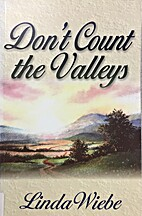 Don't Count the Valleys by Linda Wiebe