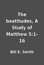 The beatitudes, A Study of Matthew 5:1-16 by…