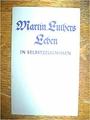 Martin Luthers Leben in Selbstzeugnissen - Wilhelm Rau