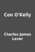 Con O'Kelly by Charles James Lever