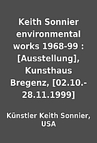 Keith Sonnier environmental works 1968-99 :…