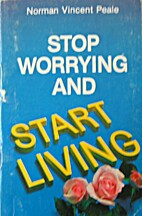 Stop Worrying and Start Living by Norman…