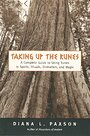 Taking Up The Runes: A Complete Guide To Using Runes In Spells, Rituals, Divination, And Magic - Diana L Paxson