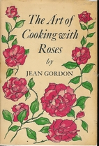 The Art of Cooking with Roses by Jean Gordon