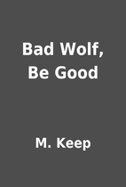 Bad Wolf, Be Good by M. Keep