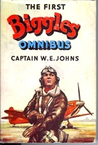 The First Biggles Omnibus by W. E. Johns