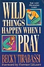 Wild Things Happen When I Pray: Praying…