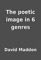 The poetic image in 6 genres by David Madden