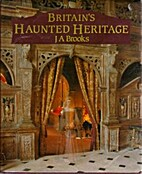 Britain's Haunted Heritage by J.A. Brooks