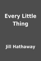 Every Little Thing by Jill Hathaway