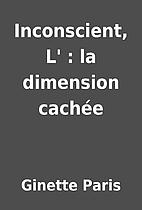 Inconscient, L' : la dimension cachée by…