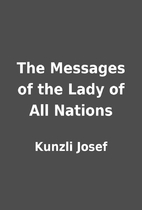 The Messages of the Lady of All Nations by…