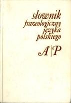 Słownik frazeologiczny języka polskiego :…