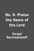 No. 8. Praise the Name of the Lord by Sergei…