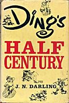 Ding's half century by Jay N. Darling