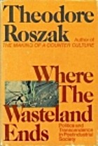 Where the Wasteland Ends by Theodore Roszak
