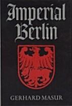 Imperial Berlin by Gerhard Masur