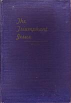 The Triumphant Jesus by L.R. Wilson