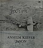 Anselm Kiefer: Jason. [Exhibition Douglas…