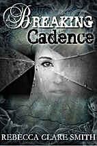 Breaking Cadence by Rebecca Clare Smith