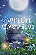 Witch Emerging by Mona Hanna