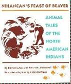 Nihancan's Feast of Beaver: Animal Tales of…