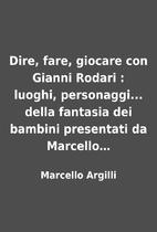 Dire, fare, giocare con Gianni Rodari :…