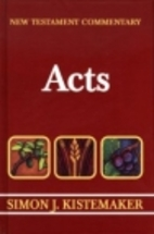 New Testament Commentary : Acts by Simon J.…