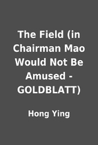 The Field (in Chairman Mao Would Not Be…