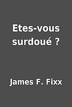 Etes-vous surdoué ? by James F. Fixx