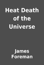 Heat Death of the Universe by James Foreman