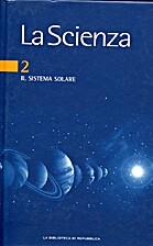 La Scienza - 2 - Il sistema solare by aa.vv.