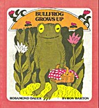 Bullfrog Grows Up by Rosamond Dauer
