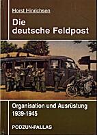 Die Deutsche Feldpost. Organisation 1939-45…