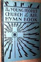 Young People`s Church of the Air Hymn Book,…