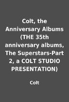Colt, the Anniversary Albums (THE 35th…