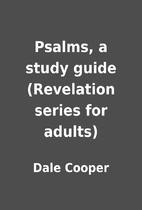 Psalms, a study guide (Revelation series for…