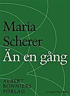 Än en gång : Maria Scherers…