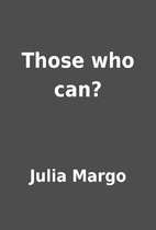 Those who can? by Julia Margo