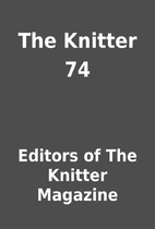 The Knitter 74 by Editors of The Knitter…