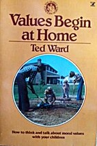 Values Begin at Home by Ted Warren Ward