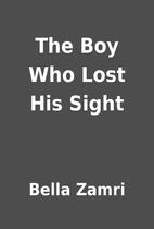 The Boy Who Lost His Sight by Bella Zamri