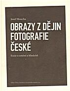 Obrazy z dějin fotografie české : eseje o…