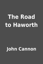 The Road to Haworth by John Cannon